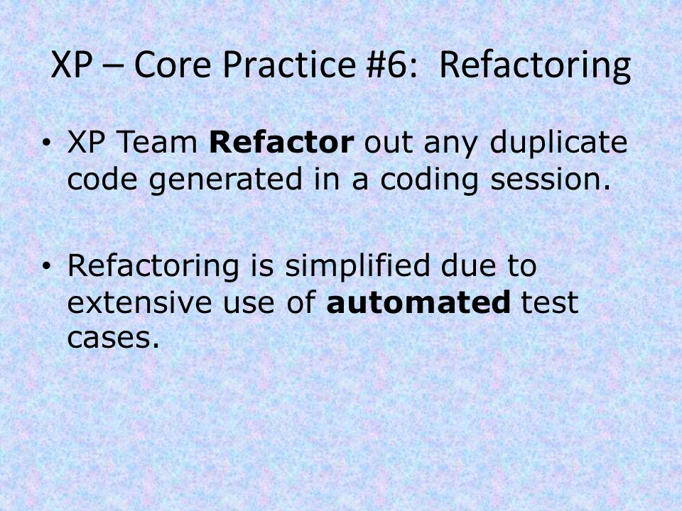 XP – Core Practice #6: Refactoring