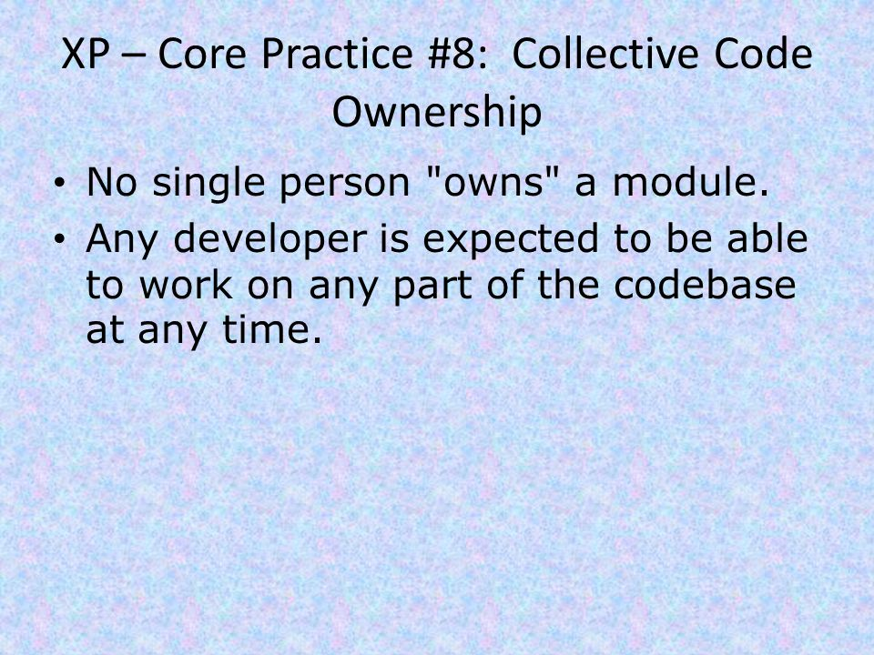 XP – Core Practice #8: Collective Code Ownership