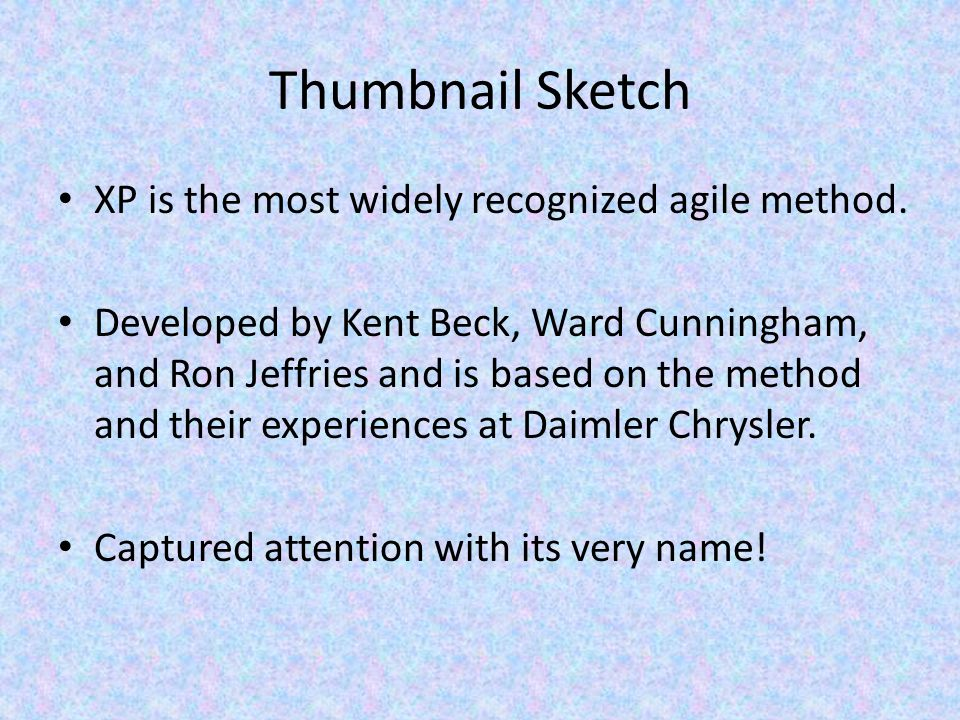 Thumbnail Sketch XP is the most widely recognized agile method.