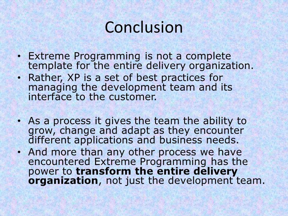 Conclusion Extreme Programming is not a complete template for the entire delivery organization.
