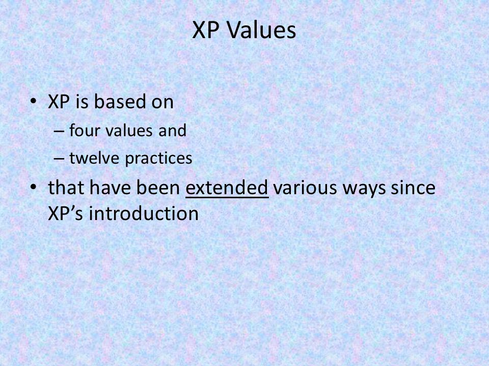 XP Values XP is based on. four values and. twelve practices.