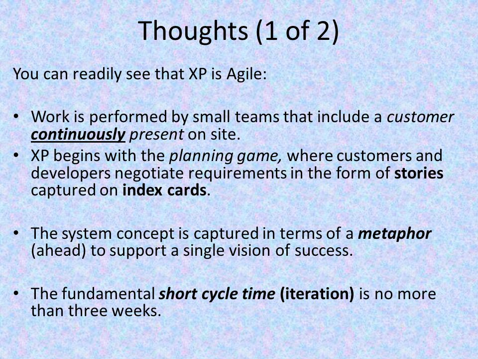 Thoughts (1 of 2) You can readily see that XP is Agile: