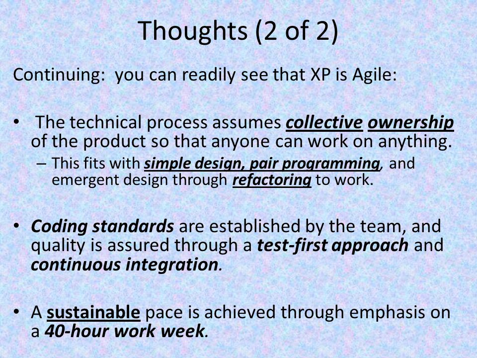 Thoughts (2 of 2) Continuing: you can readily see that XP is Agile: