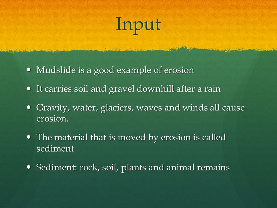 Input Mudslide is a good example of erosion