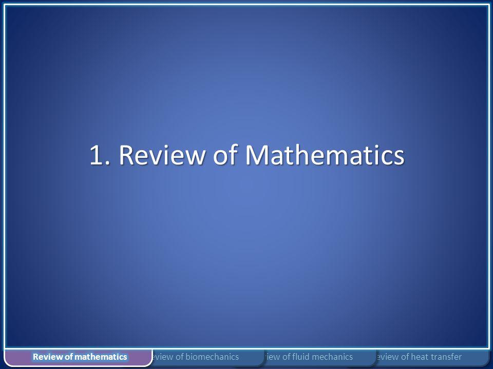 1. Review of Mathematics Review of mathematics Review of biomechanics