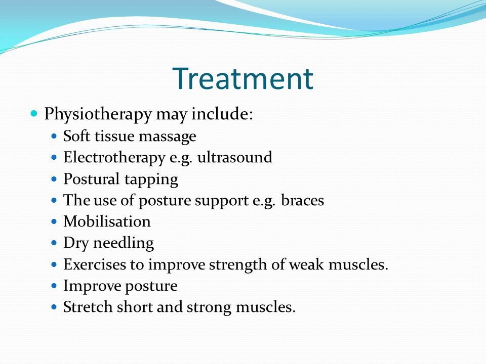 Treatment Physiotherapy may include: Soft tissue massage