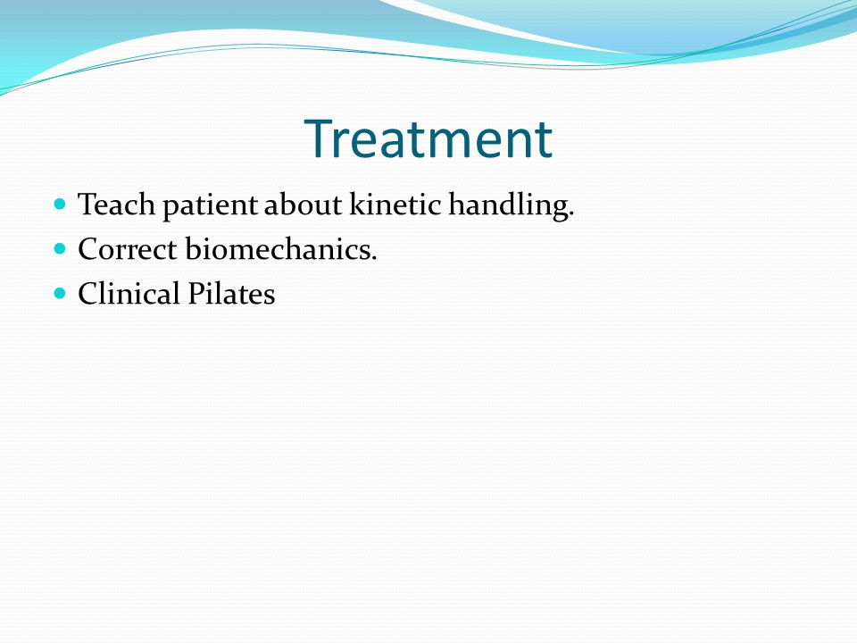 Treatment Teach patient about kinetic handling. Correct biomechanics.