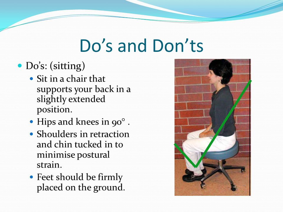 Do's and Don'ts Do's: (sitting)