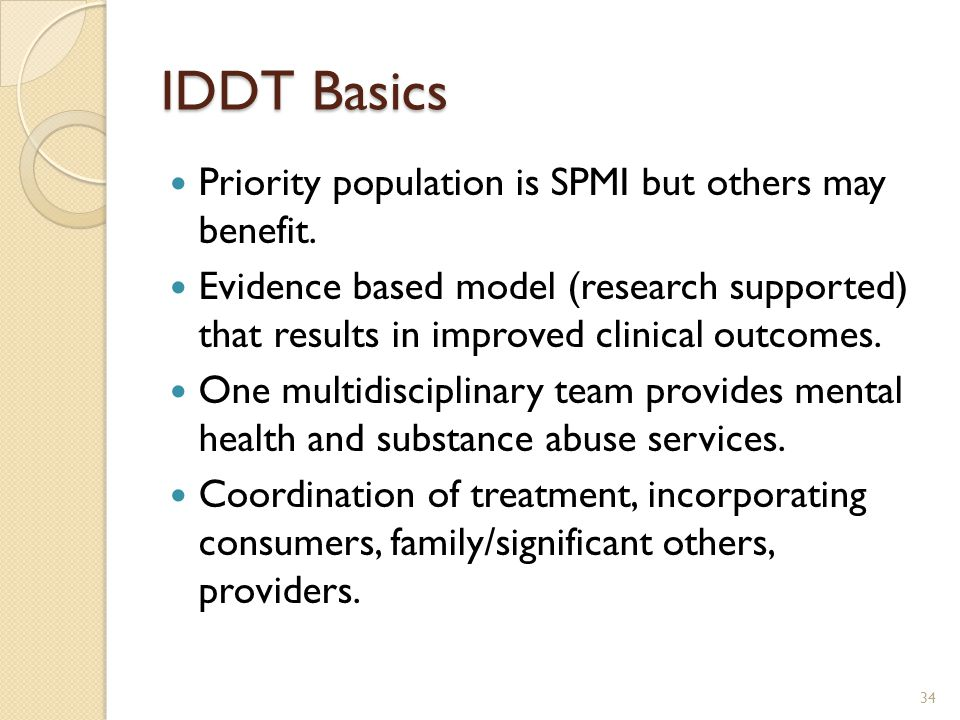 IDDT Basics Priority population is SPMI but others may benefit.