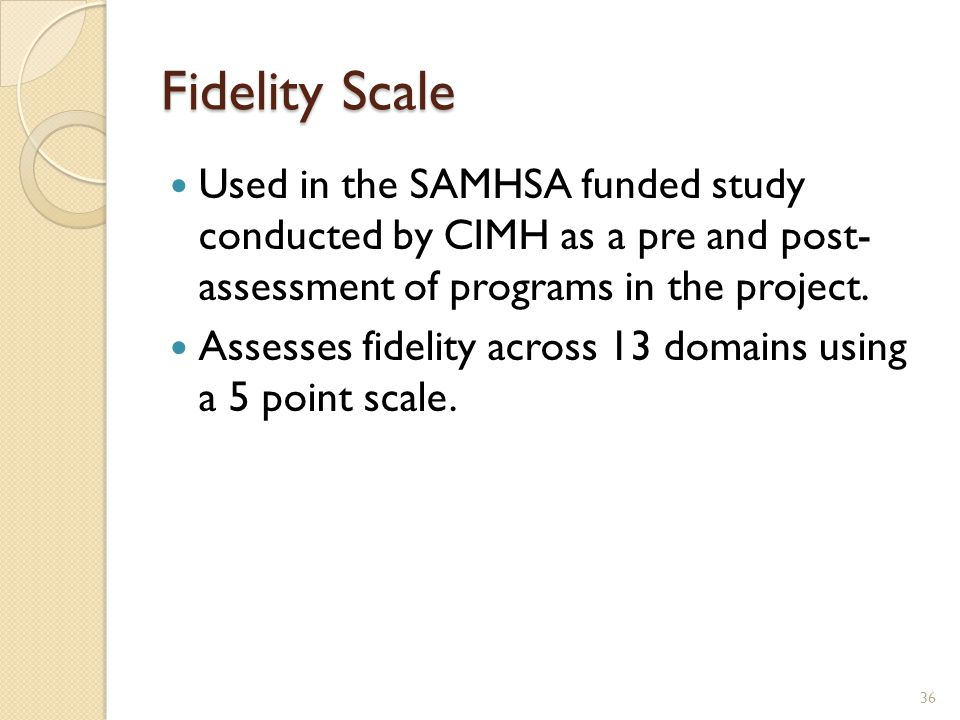 Fidelity Scale Used in the SAMHSA funded study conducted by CIMH as a pre and post- assessment of programs in the project.