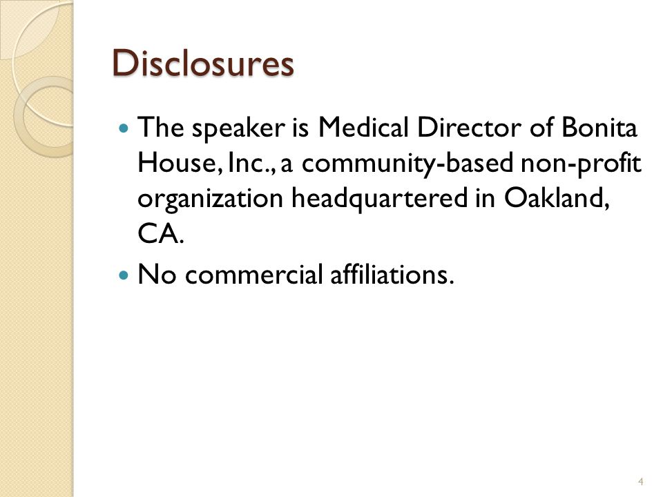 Disclosures The speaker is Medical Director of Bonita House, Inc., a community-based non-profit organization headquartered in Oakland, CA.