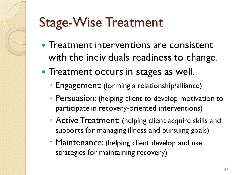 Stage-Wise Treatment Treatment interventions are consistent with the individuals readiness to change.