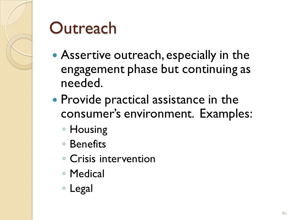 Outreach Assertive outreach, especially in the engagement phase but continuing as needed.