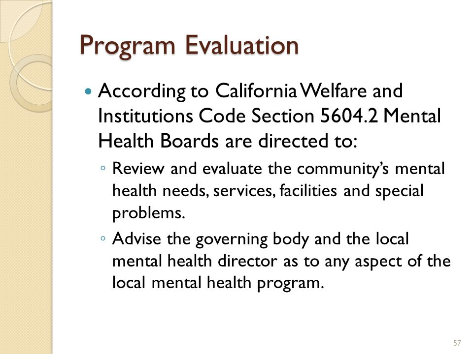 Program Evaluation According to California Welfare and Institutions Code Section 5604.2 Mental Health Boards are directed to: