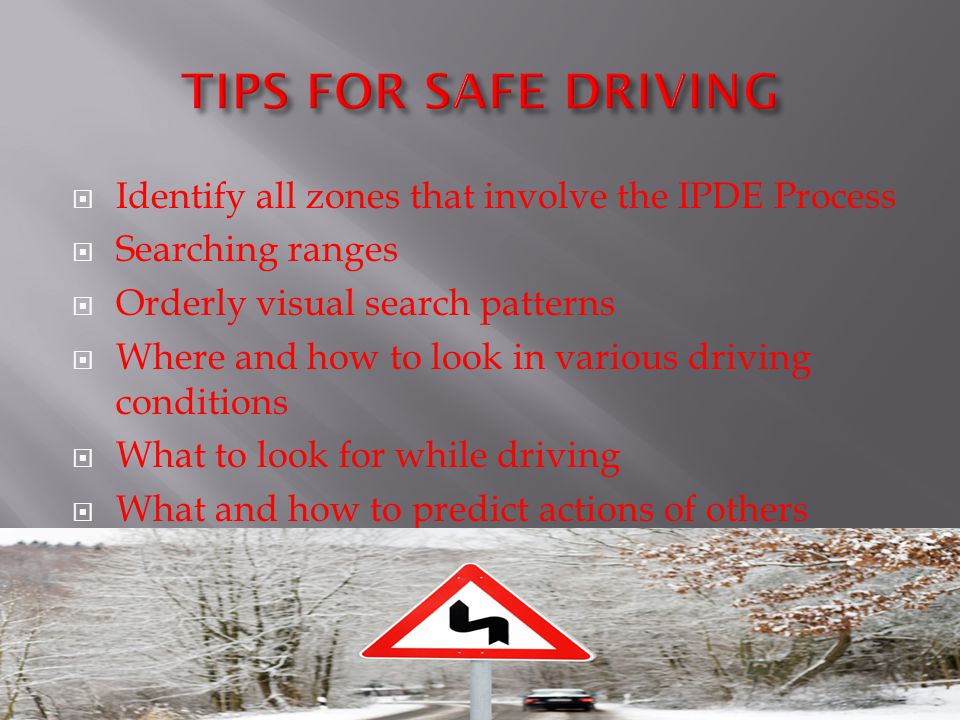 TIPS FOR SAFE DRIVING Identify all zones that involve the IPDE Process