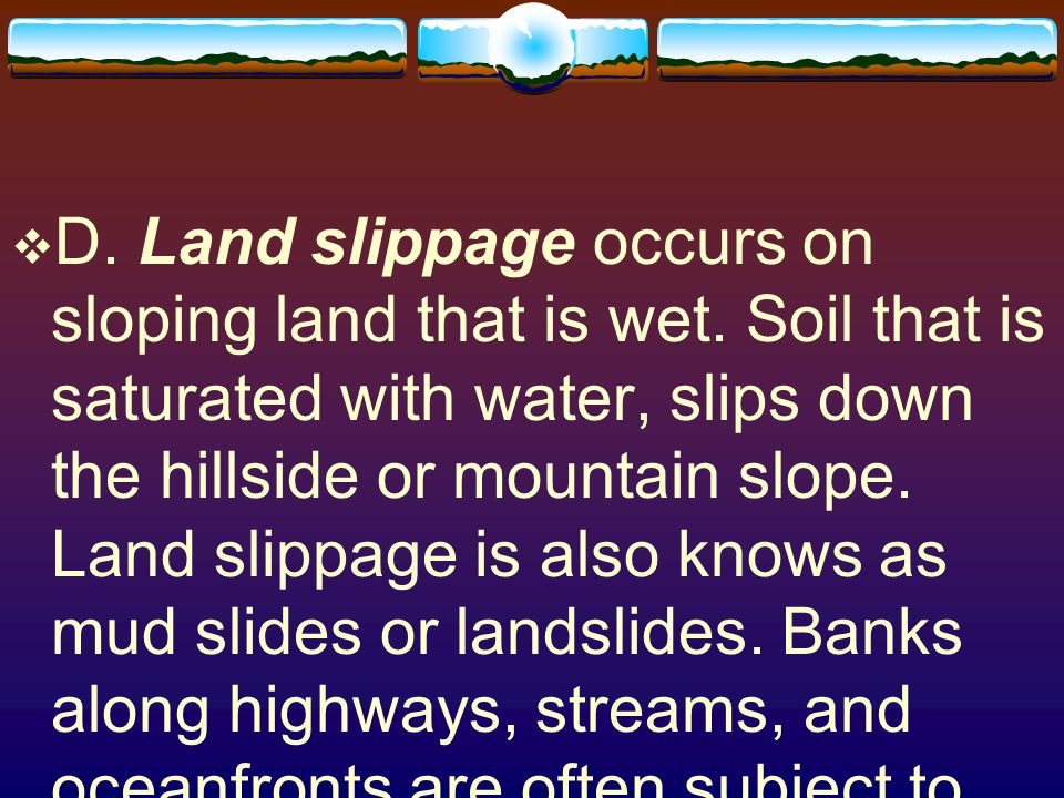 D. Land slippage occurs on sloping land that is wet