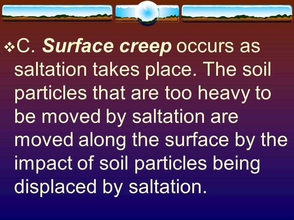 C. Surface creep occurs as saltation takes place