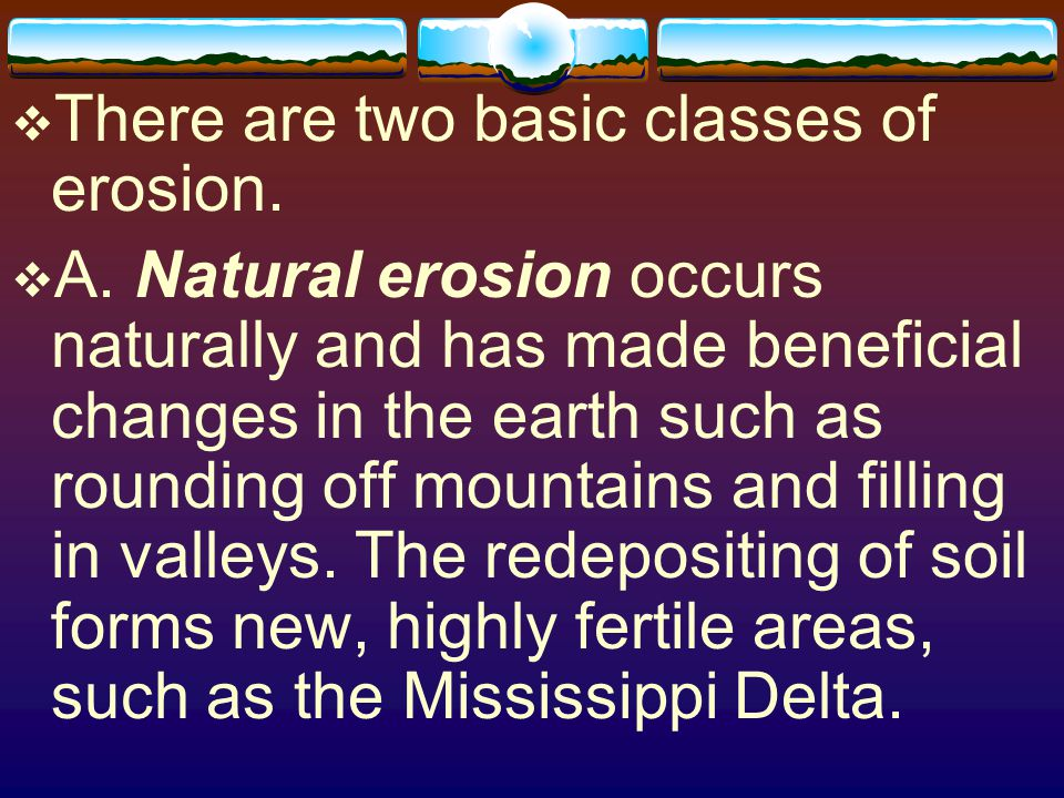 There are two basic classes of erosion.