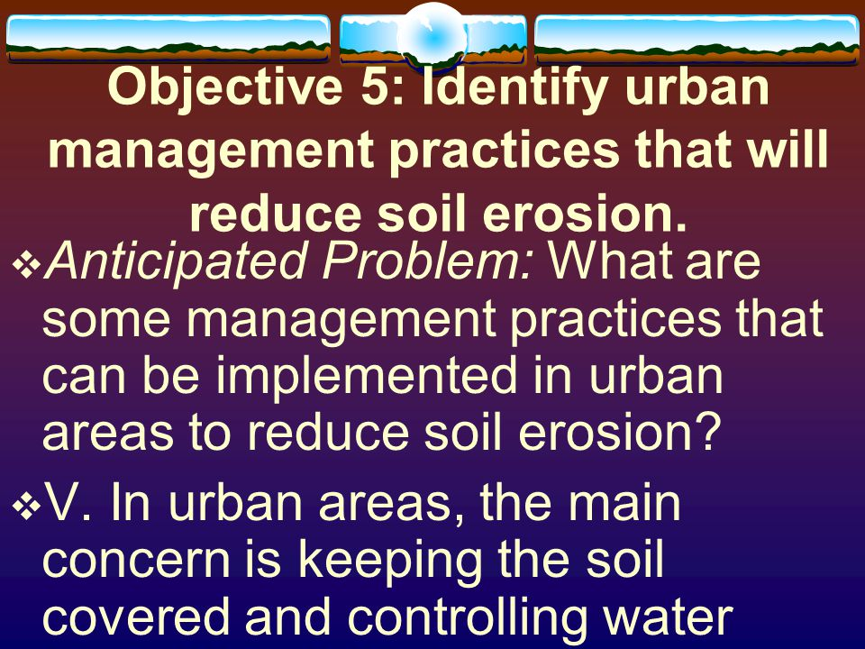 Objective 5: Identify urban management practices that will reduce soil erosion.