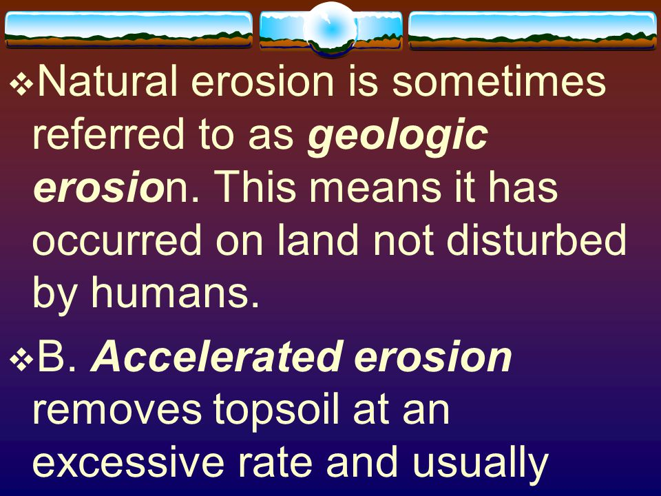 Natural erosion is sometimes referred to as geologic erosion
