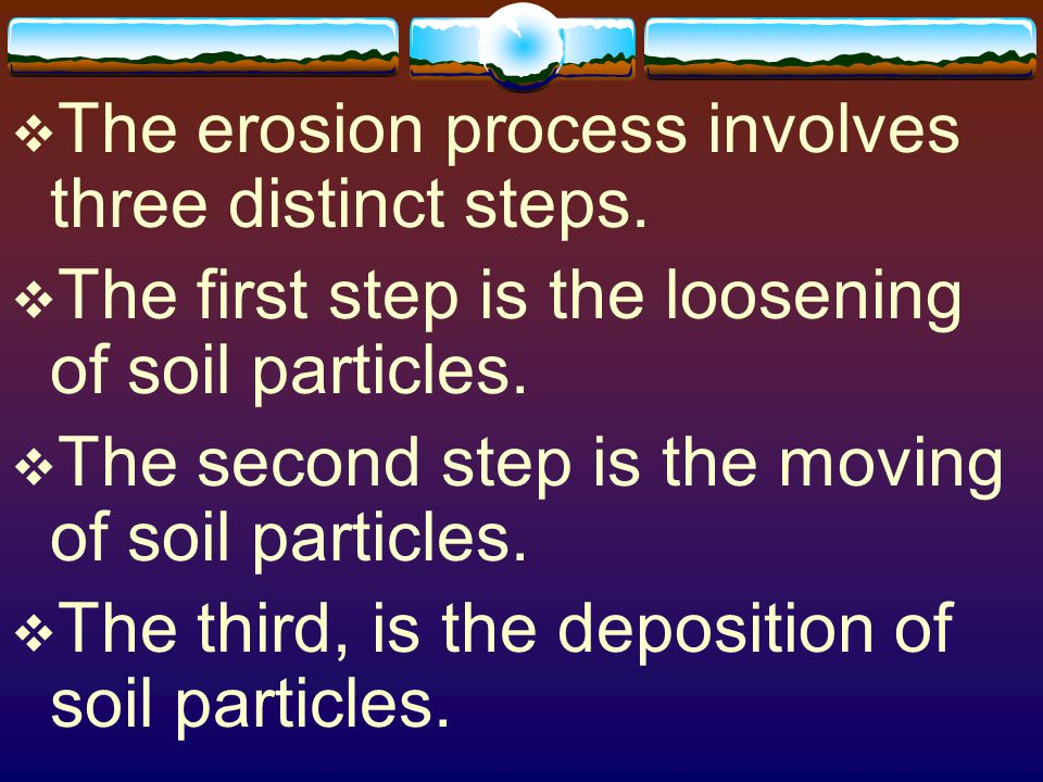 The erosion process involves three distinct steps.