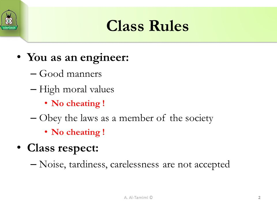Class Rules You as an engineer: Class respect: Good manners