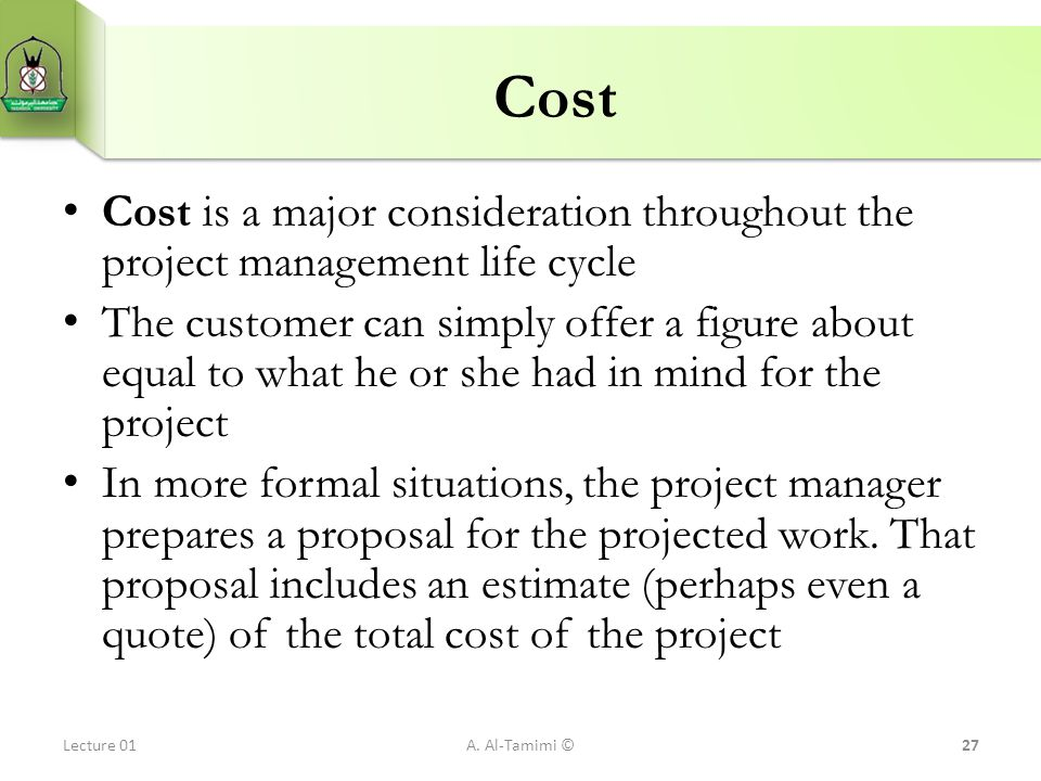 Cost Cost is a major consideration throughout the project management life cycle.