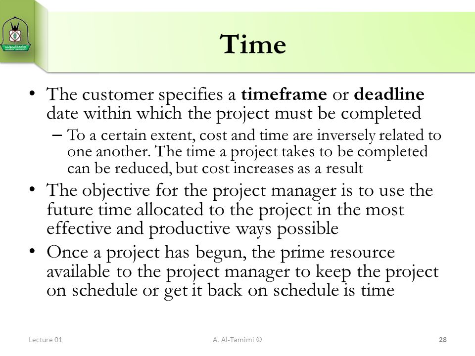 Time The customer specifies a timeframe or deadline date within which the project must be completed.