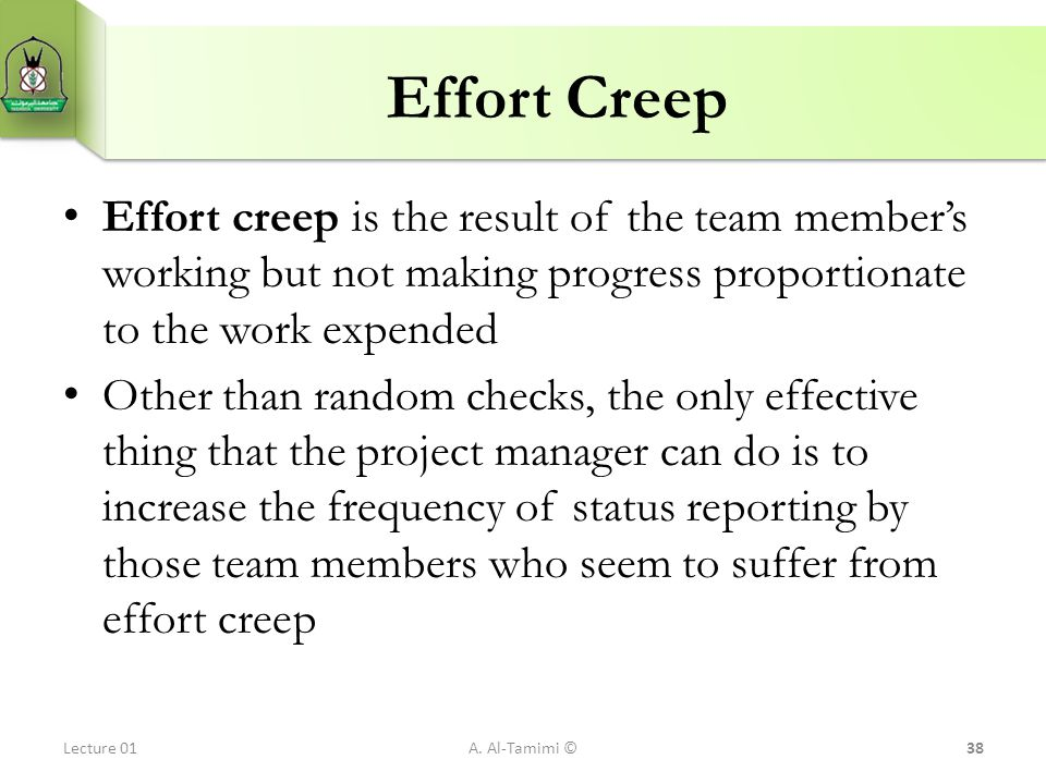 Effort Creep Effort creep is the result of the team member's working but not making progress proportionate to the work expended.