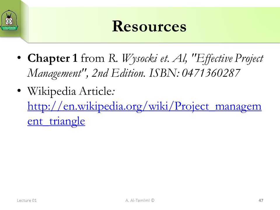 Resources Chapter 1 from R. Wysocki et. Al, Effective Project Management , 2nd Edition. ISBN: 0471360287.