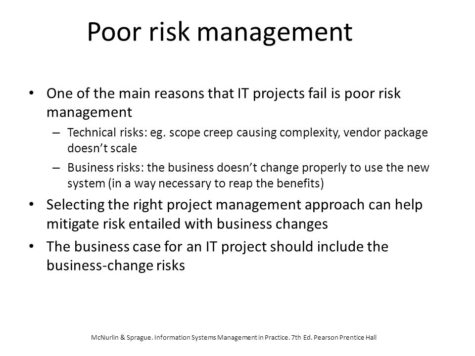 Poor risk management One of the main reasons that IT projects fail is poor risk management.