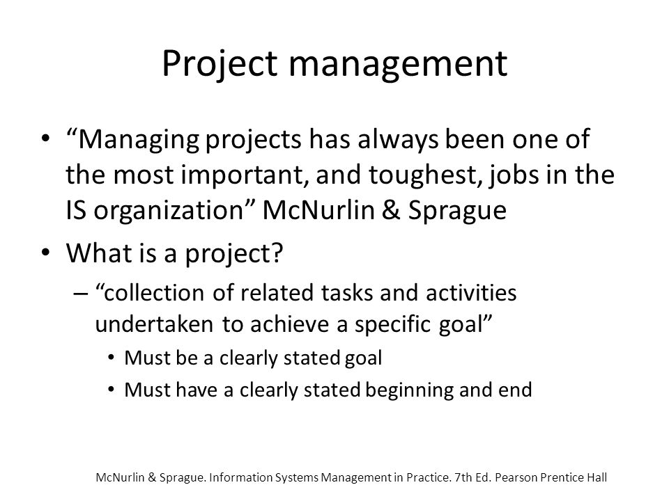 Project management Managing projects has always been one of the most important, and toughest, jobs in the IS organization McNurlin & Sprague.