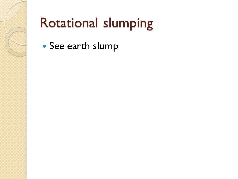 Rotational slumping See earth slump