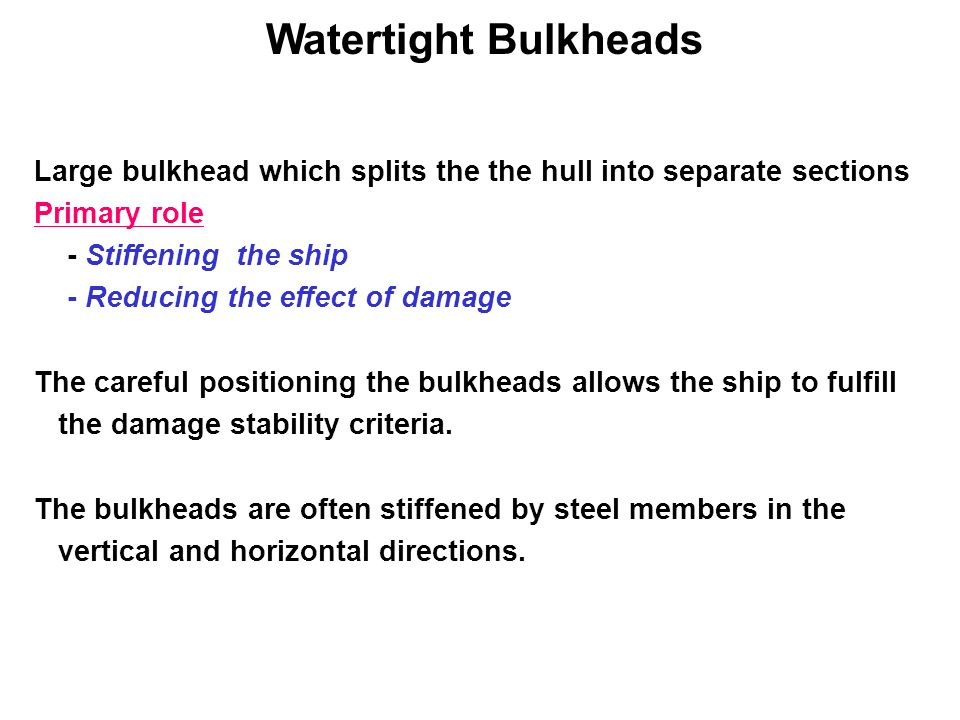 Watertight Bulkheads Large bulkhead which splits the the hull into separate sections. Primary role.