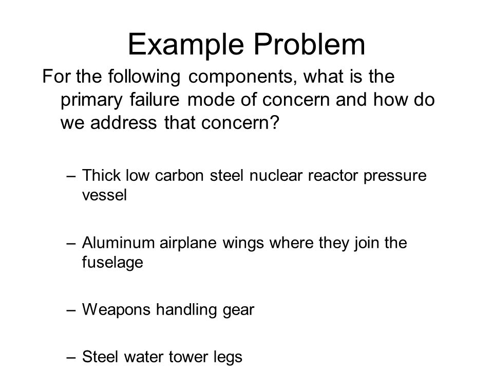 Example Problem For the following components, what is the primary failure mode of concern and how do we address that concern