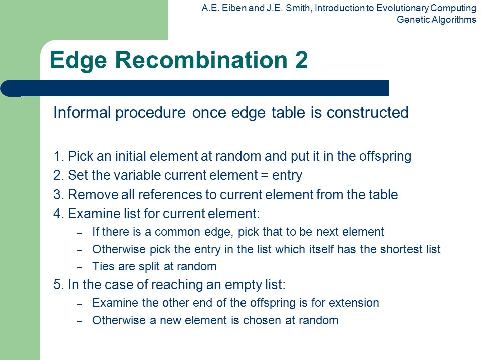 Edge Recombination 2 Informal procedure once edge table is constructed