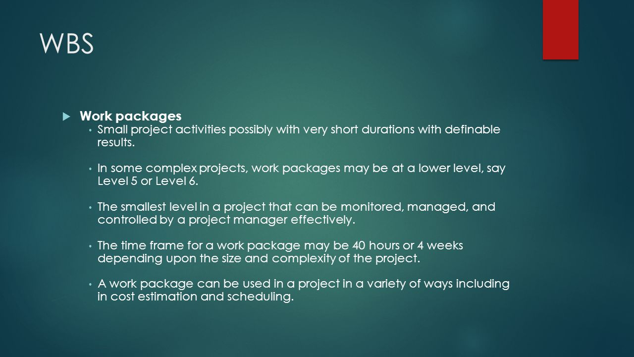 WBS Work packages. Small project activities possibly with very short durations with definable results.