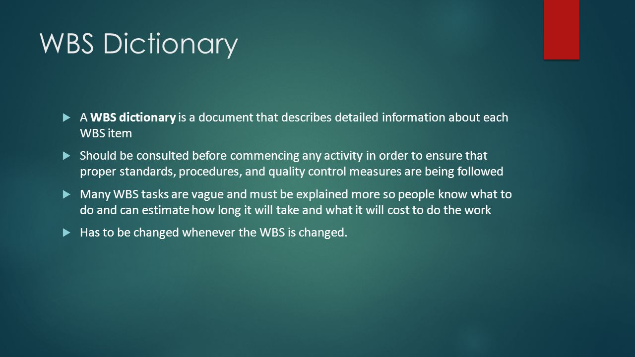 WBS Dictionary A WBS dictionary is a document that describes detailed information about each WBS item.