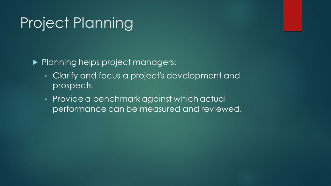 Project Planning Planning helps project managers:
