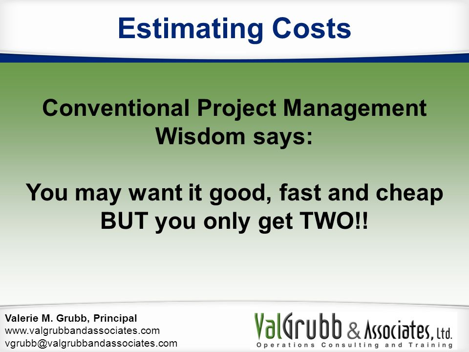 Estimating Costs Conventional Project Management Wisdom says: