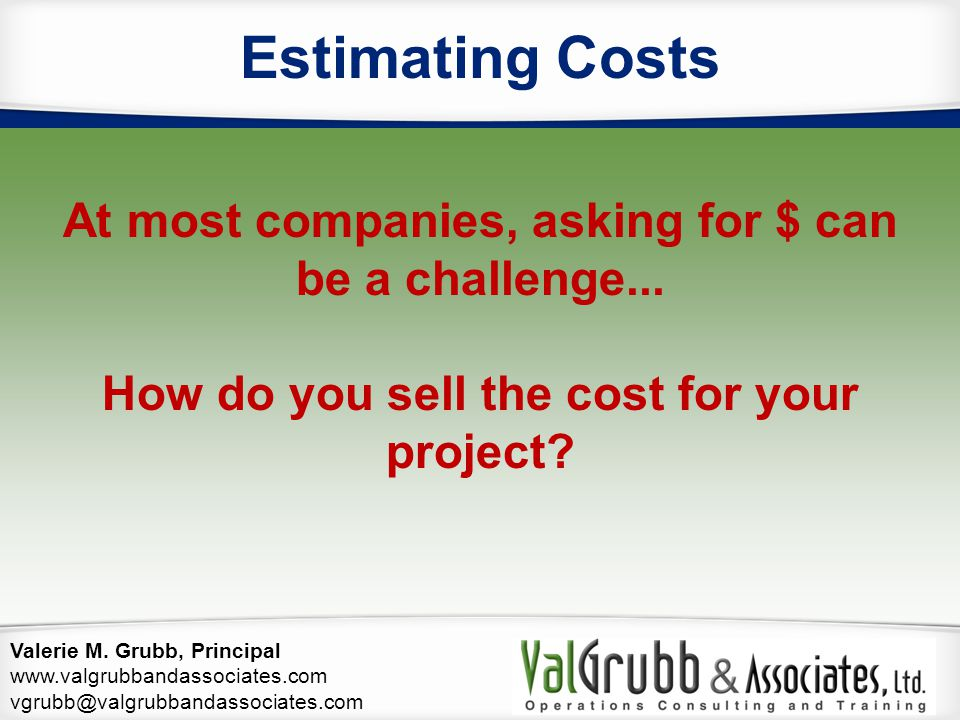 Estimating Costs At most companies, asking for $ can be a challenge...