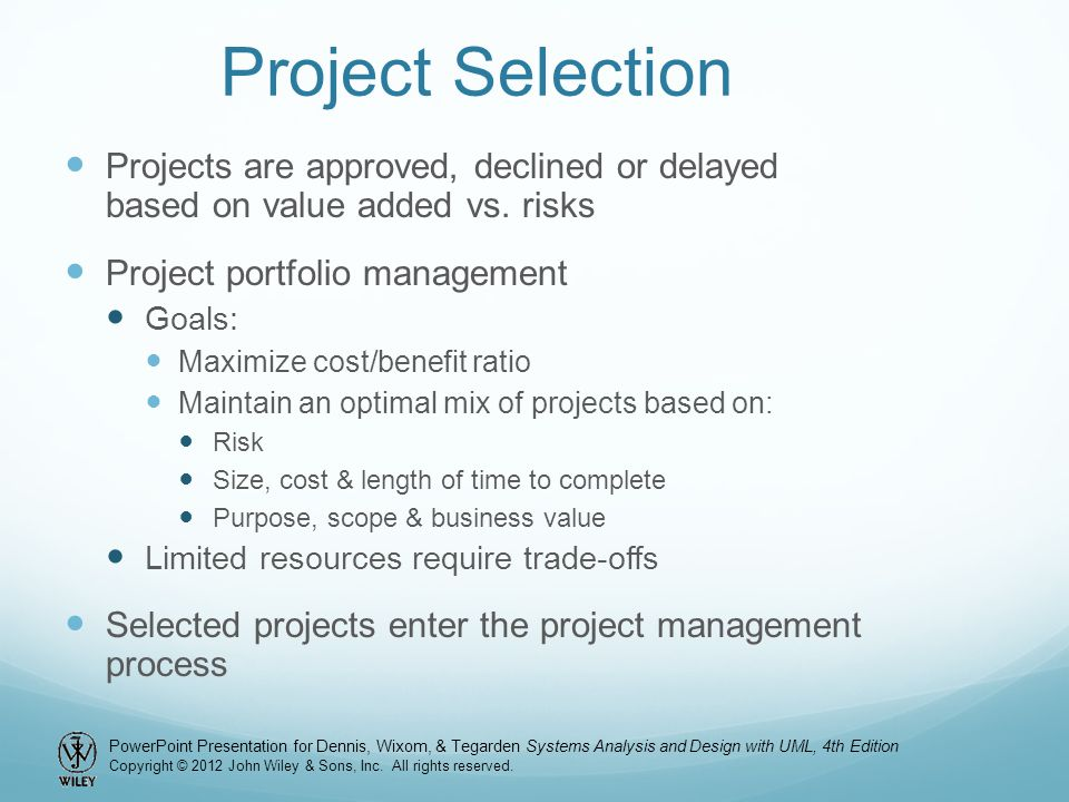 Project Selection Projects are approved, declined or delayed based on value added vs. risks. Project portfolio management.