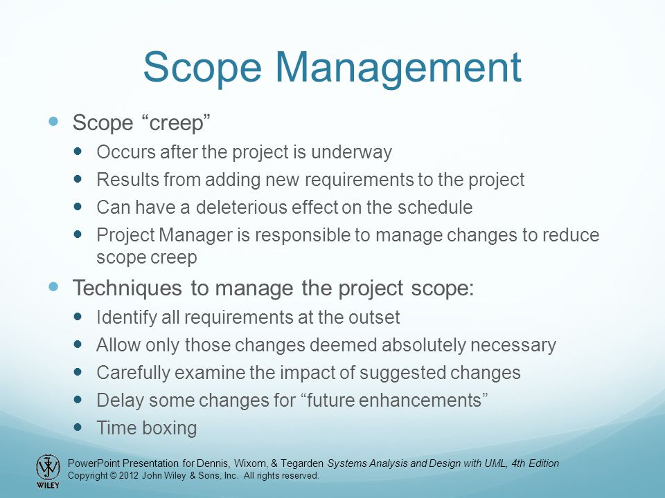Scope Management Scope creep Techniques to manage the project scope: