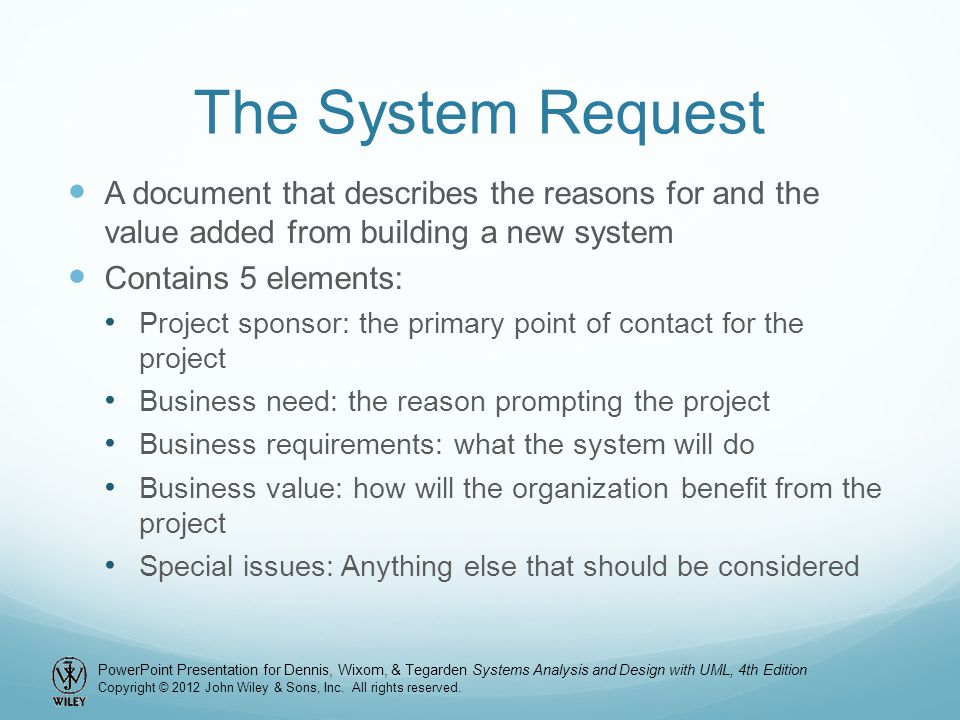 The System Request A document that describes the reasons for and the value added from building a new system.