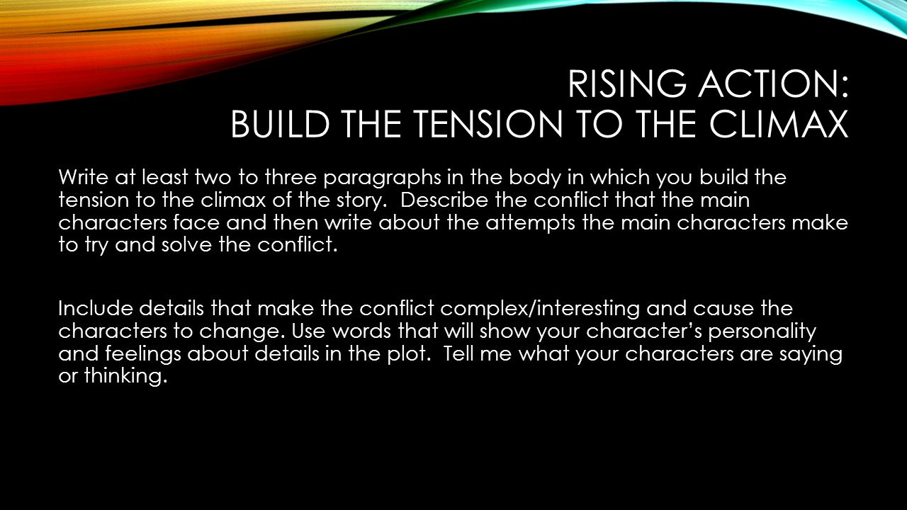 Rising Action: Build the tension to the Climax