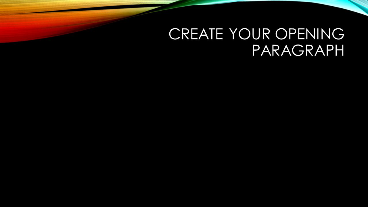 Create your opening paragraph