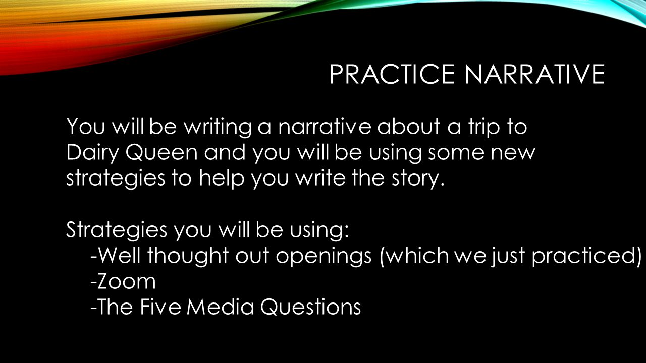 Practice Narrative You will be writing a narrative about a trip to