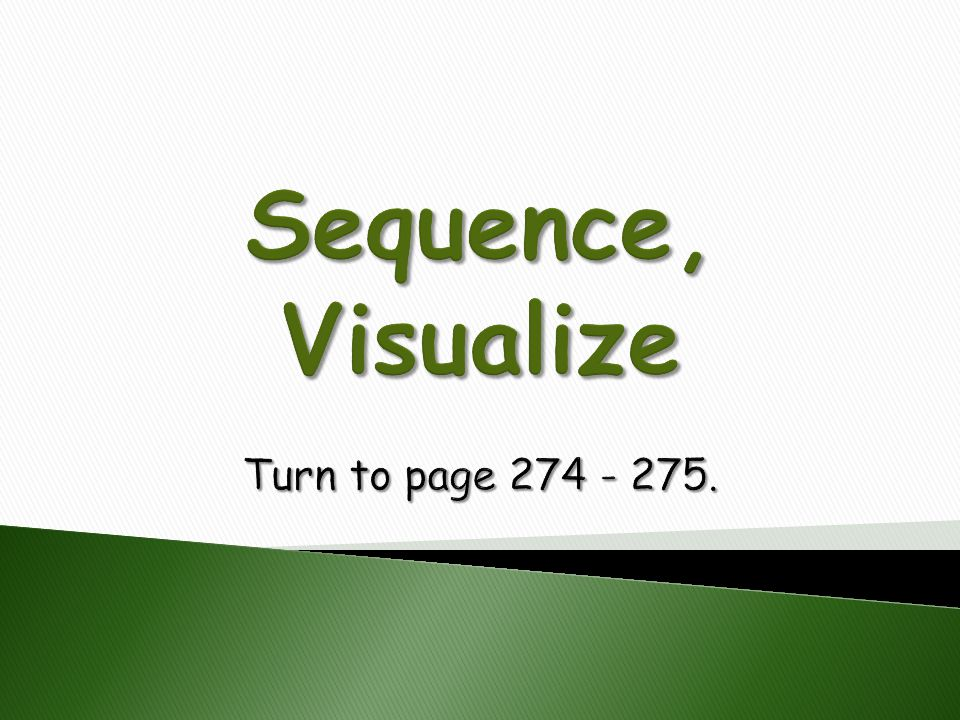 Sequence, Visualize Turn to page 274 - 275.