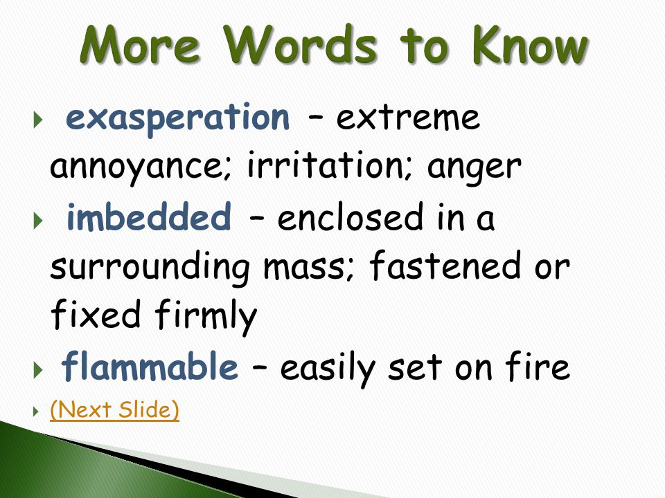 More Words to Know exasperation – extreme annoyance; irritation; anger