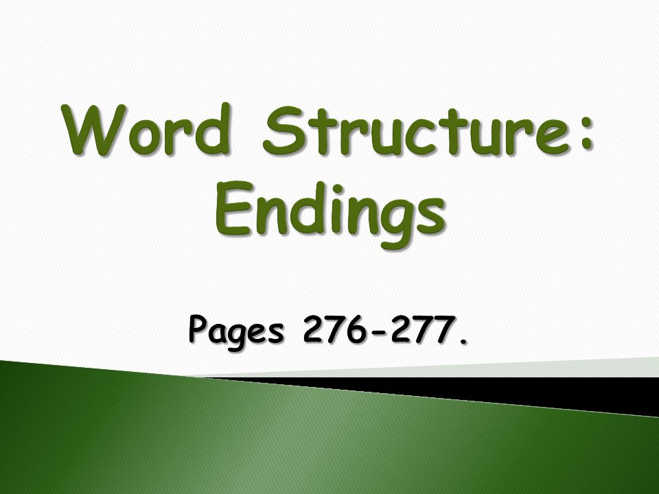 Word Structure: Endings Pages 276-277.